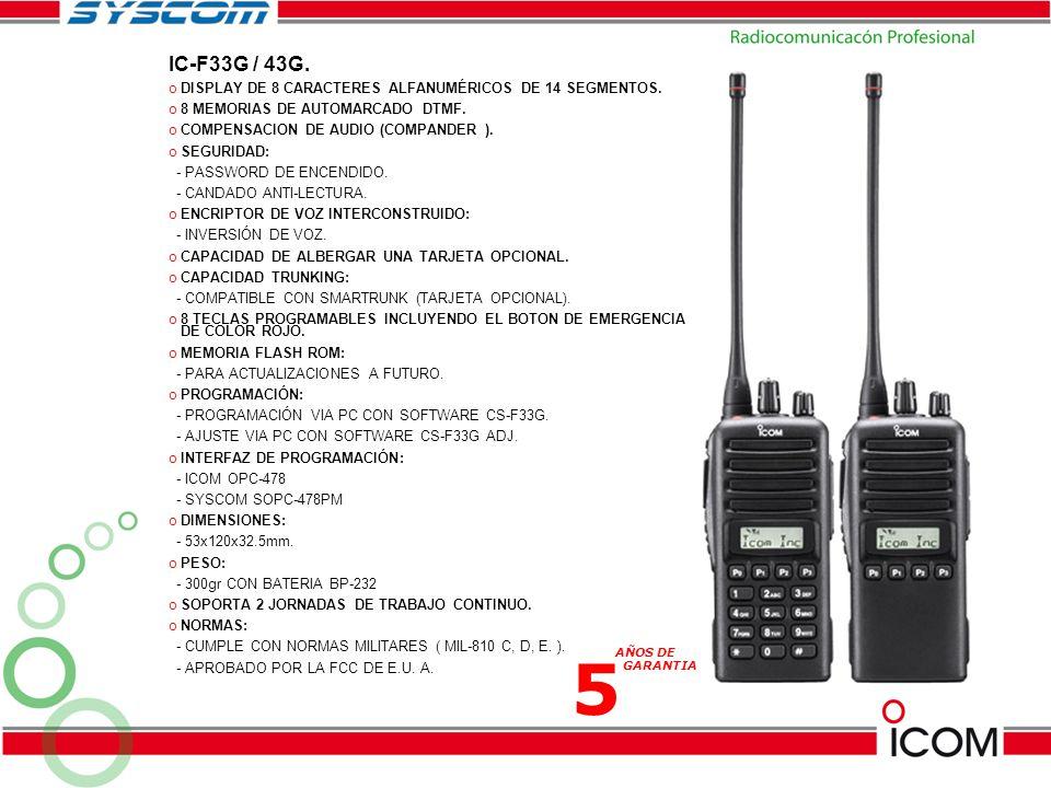 IC-F33G / 43G. o DISPLAY DE 8 CARACTERES ALFANUMÉRICOS DE 14 SEGMENTOS. o 8 MEMORIAS DE AUTOMARCADO DTMF. o COMPENSACION DE AUDIO (COMPANDER ). o SEGU