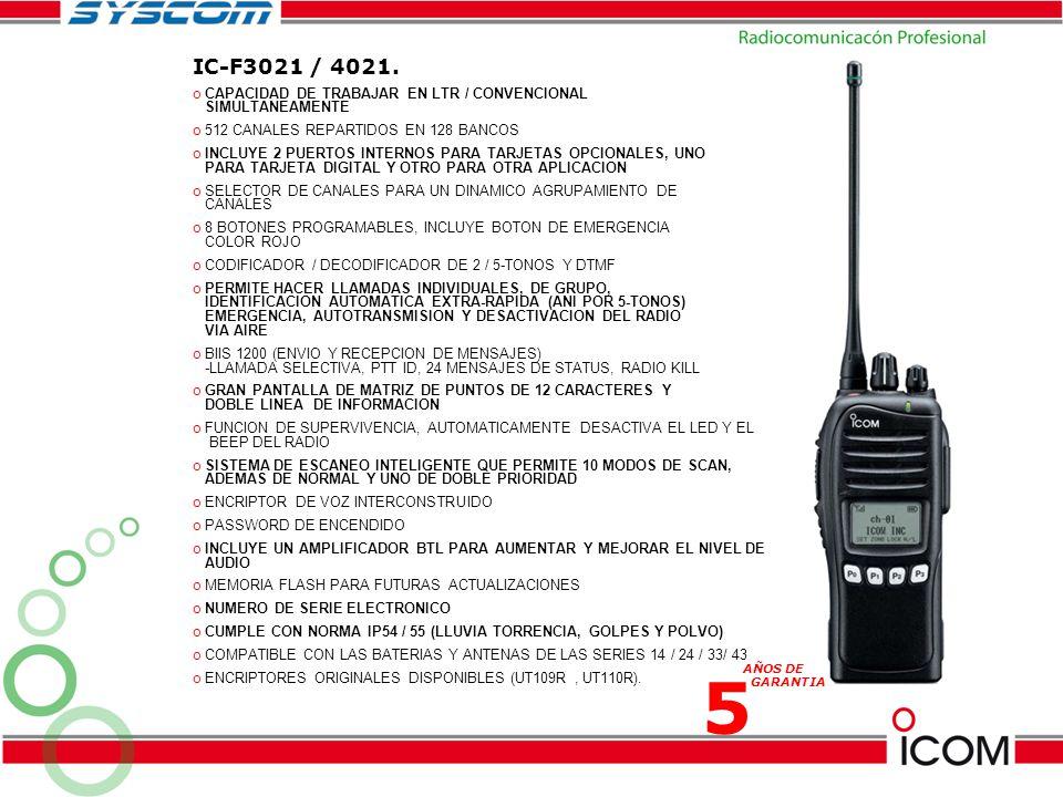 IC-F3021 / 4021. o CAPACIDAD DE TRABAJAR EN LTR / CONVENCIONAL SIMULTANEAMENTE o 512 CANALES REPARTIDOS EN 128 BANCOS o INCLUYE 2 PUERTOS INTERNOS PAR