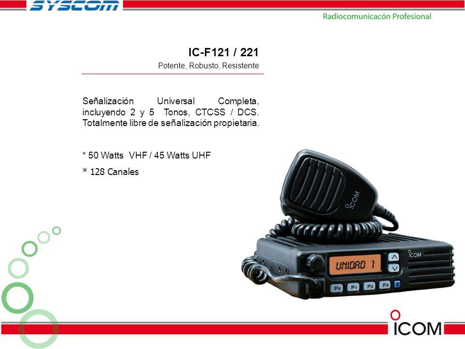 IC-F121 / 221 Señalización Universal Completa, incluyendo 2 y 5 Tonos, CTCSS / DCS. Totalmente libre de señalización propietaria. * 50 Watts VHF / 45