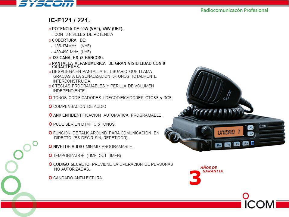 3 AÑOS DE GARANTIA IC-F121 / 221. o POTENCIA DE 50W (VHF), 45W (UHF). - CON 3 NIVELES DE POTENCIA o COBERTURA DE: - 135-174MHz (VHF) - 430-490 MHz (UH