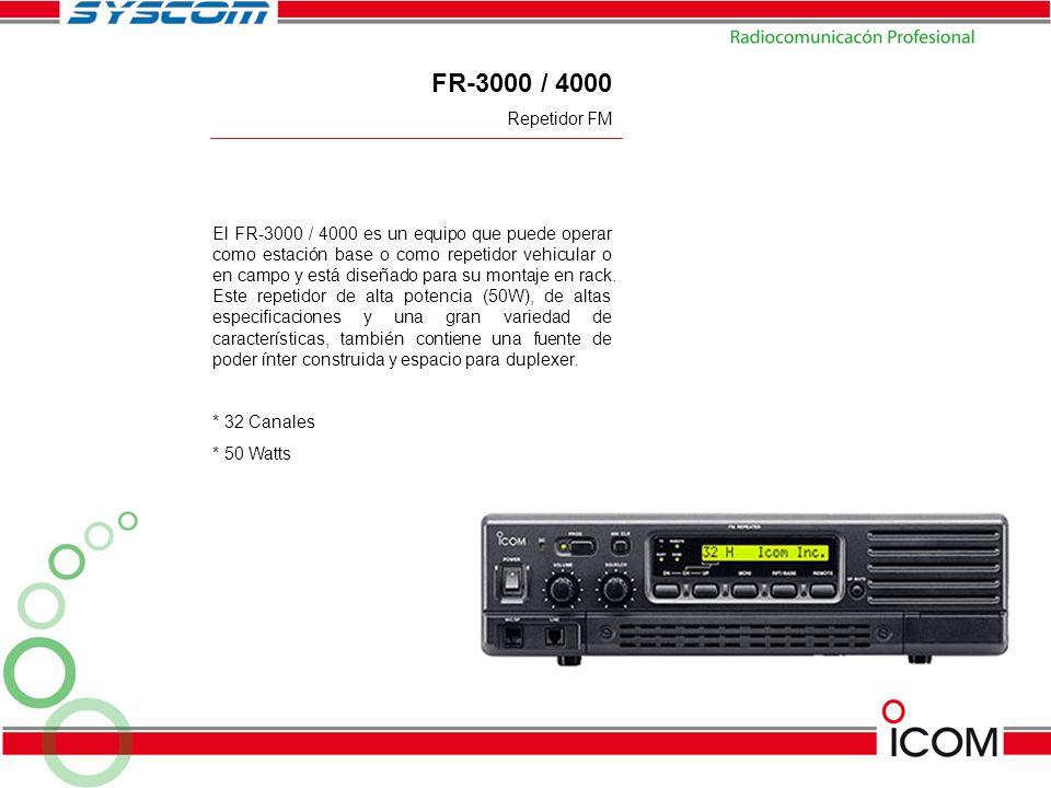FR-3000 / 4000 El FR-3000 / 4000 es un equipo que puede operar como estación base o como repetidor vehicular o en campo y está diseñado para su montaj