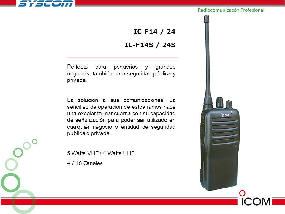 IC-F14 / 24 IC-F14S / 24S Perfecto para pequeños y grandes negocios, también para seguridad pública y privada. La solución a sus comunicaciones. La se