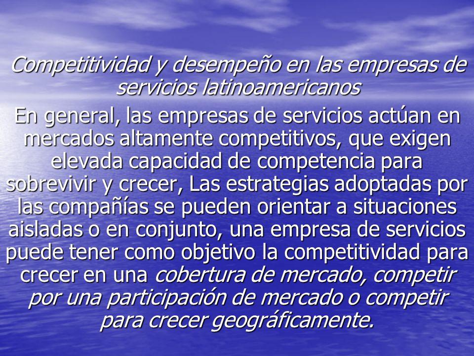 Competitividad y desempeño en las empresas de servicios latinoamericanos En general, las empresas de servicios actúan en mercados altamente competiti