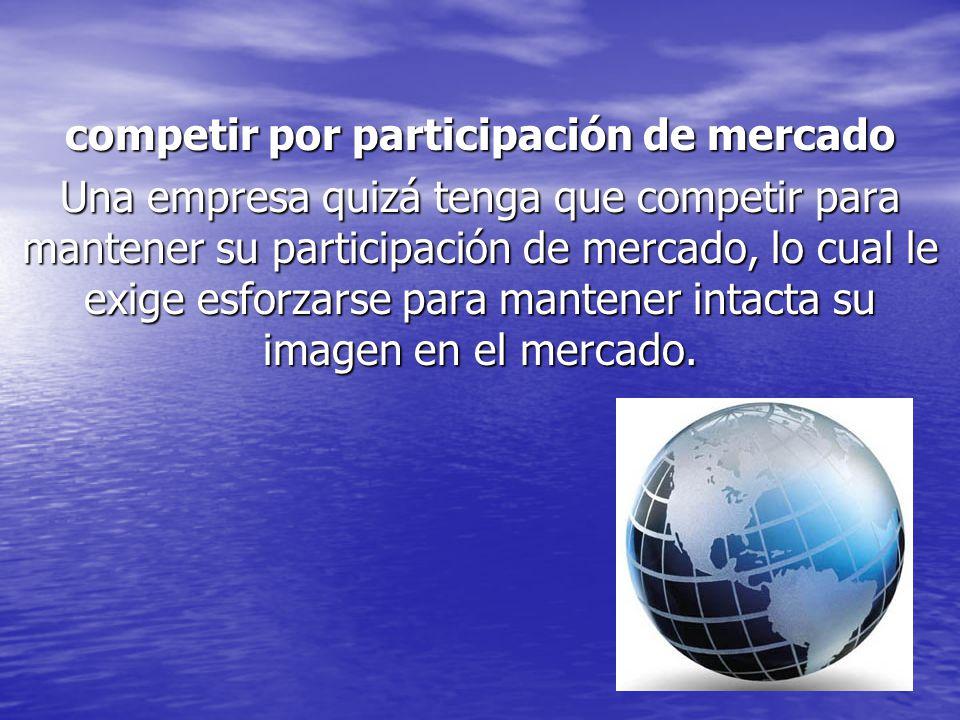 competir por participación de mercado Una empresa quizá tenga que competir para mantener su participación de mercado, lo cual le exige esforzarse par