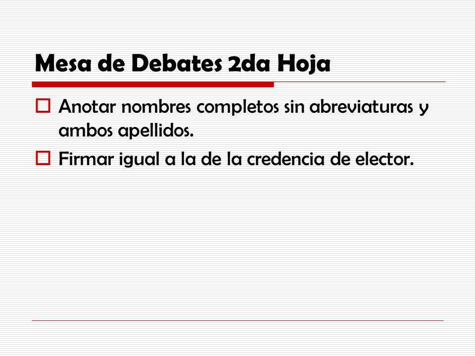 Mesa de Debates 2da Hoja Anotar nombres completos sin abreviaturas y ambos apellidos. Firmar igual a la de la credencia de elector.