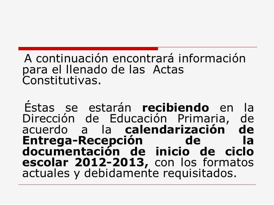 A continuación encontrará información para el llenado de las Actas Constitutivas. Éstas se estarán recibiendo en la Dirección de Educación Primaria, d