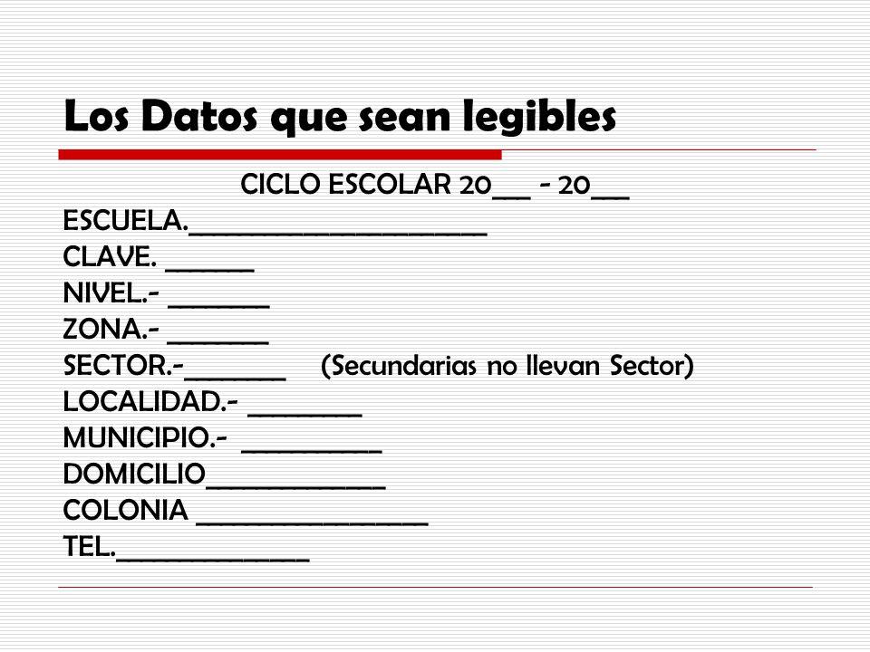 Los Datos que sean legibles CICLO ESCOLAR 20___ - 20___ ESCUELA._______________________ CLAVE. _______ NIVEL.- ________ ZONA.- ________ SECTOR.-______