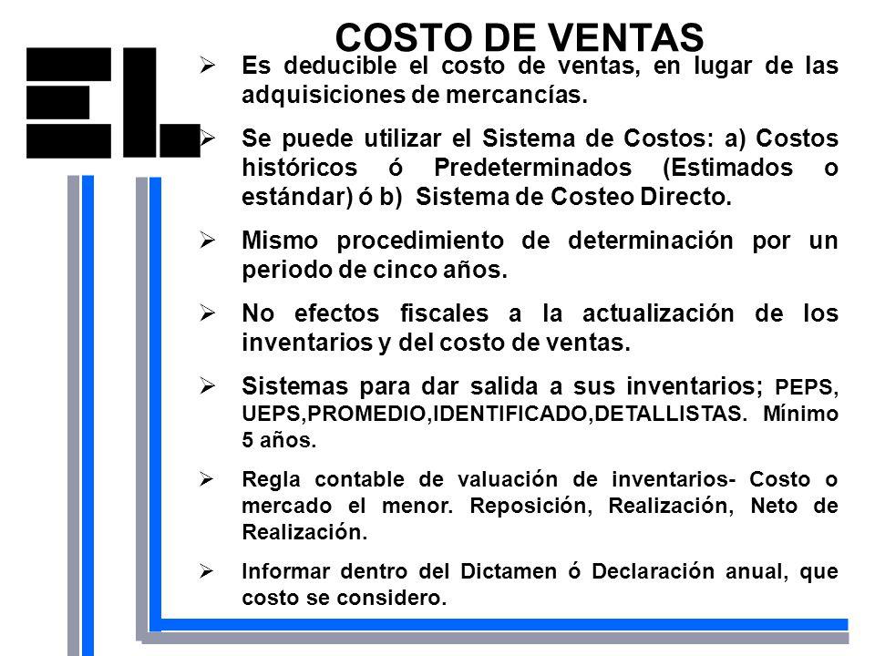 COSTO DE VENTAS Es deducible el costo de ventas, en lugar de las adquisiciones de mercancías. Se puede utilizar el Sistema de Costos: a) Costos histór