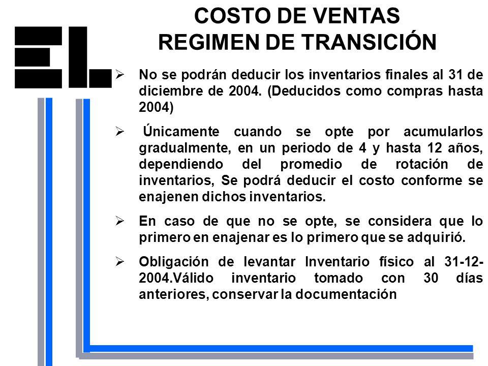 COSTO DE VENTAS REGIMEN DE TRANSICIÓN No se podrán deducir los inventarios finales al 31 de diciembre de 2004. (Deducidos como compras hasta 2004) Úni