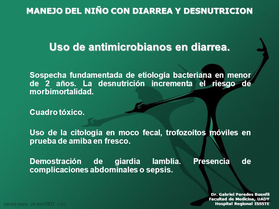 MANEJO DEL NIÑO CON DIARREA Y DESNUTRICION Dr. Gabriel Paredes Buenfil Facultad de Medicina, UADY Hospital Regional ISSSTE Uso de antimicrobianos en d