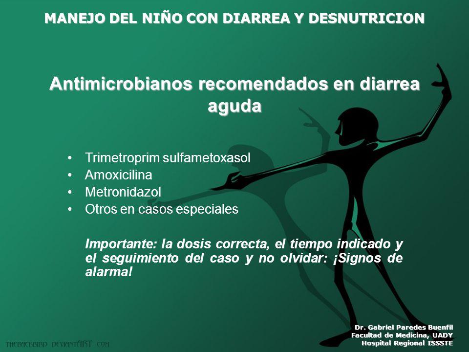 MANEJO DEL NIÑO CON DIARREA Y DESNUTRICION Dr. Gabriel Paredes Buenfil Facultad de Medicina, UADY Hospital Regional ISSSTE Antimicrobianos recomendado