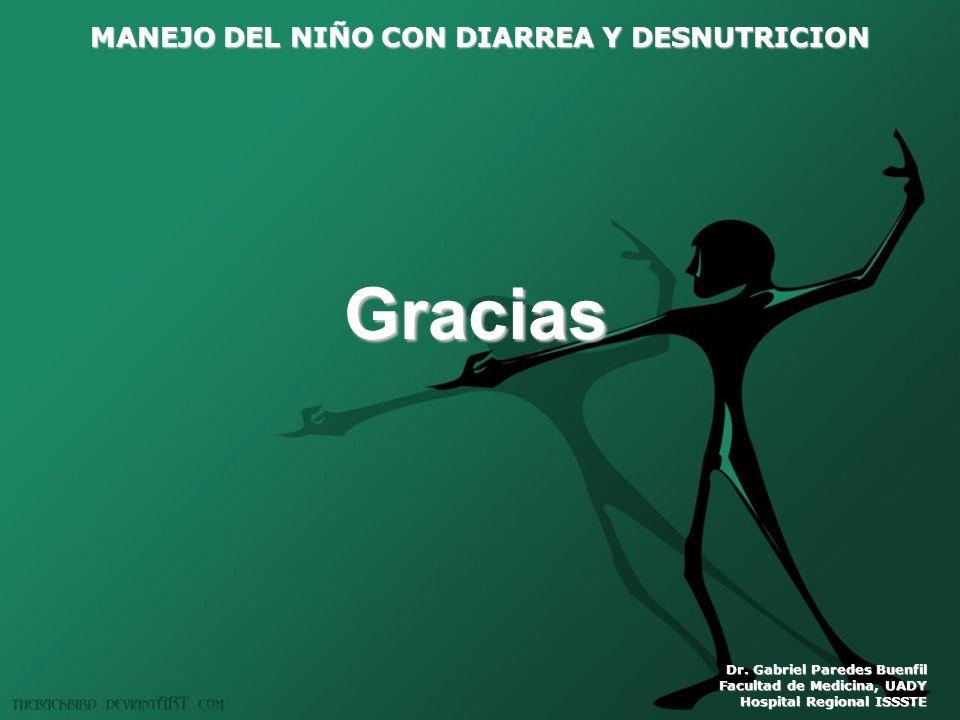 MANEJO DEL NIÑO CON DIARREA Y DESNUTRICION Dr. Gabriel Paredes Buenfil Facultad de Medicina, UADY Hospital Regional ISSSTE Gracias