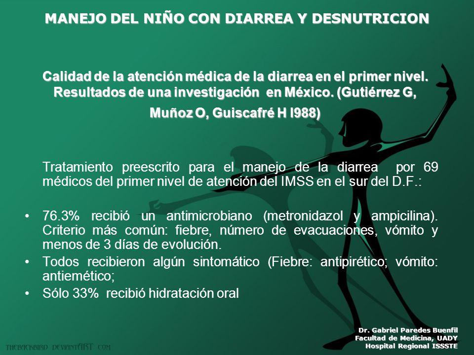 MANEJO DEL NIÑO CON DIARREA Y DESNUTRICION Dr. Gabriel Paredes Buenfil Facultad de Medicina, UADY Hospital Regional ISSSTE Calidad de la atención médi