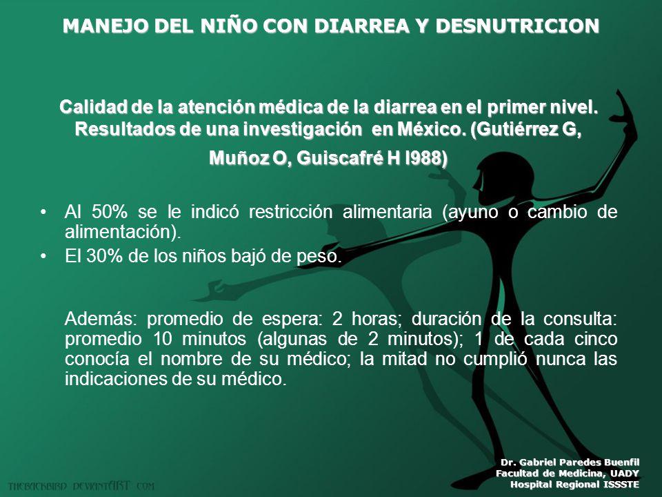 MANEJO DEL NIÑO CON DIARREA Y DESNUTRICION Dr. Gabriel Paredes Buenfil Facultad de Medicina, UADY Hospital Regional ISSSTE Al 50% se le indicó restric