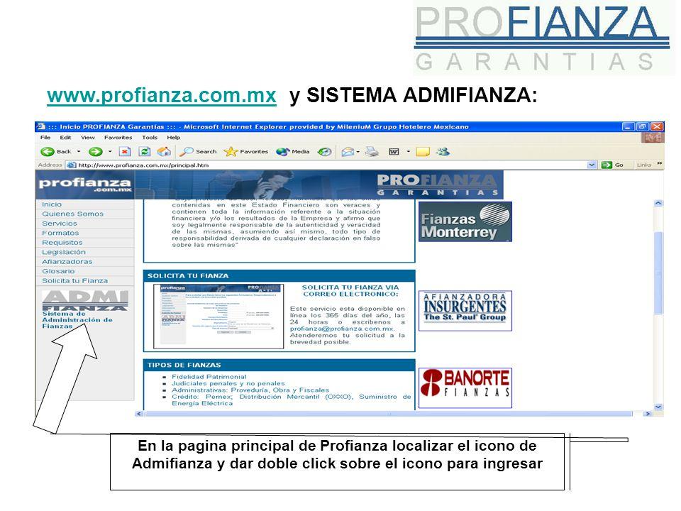 www.profianza.com.mxwww.profianza.com.mx y SISTEMA ADMIFIANZA: En la pagina principal de Profianza localizar el icono de Admifianza y dar doble click sobre el icono para ingresar
