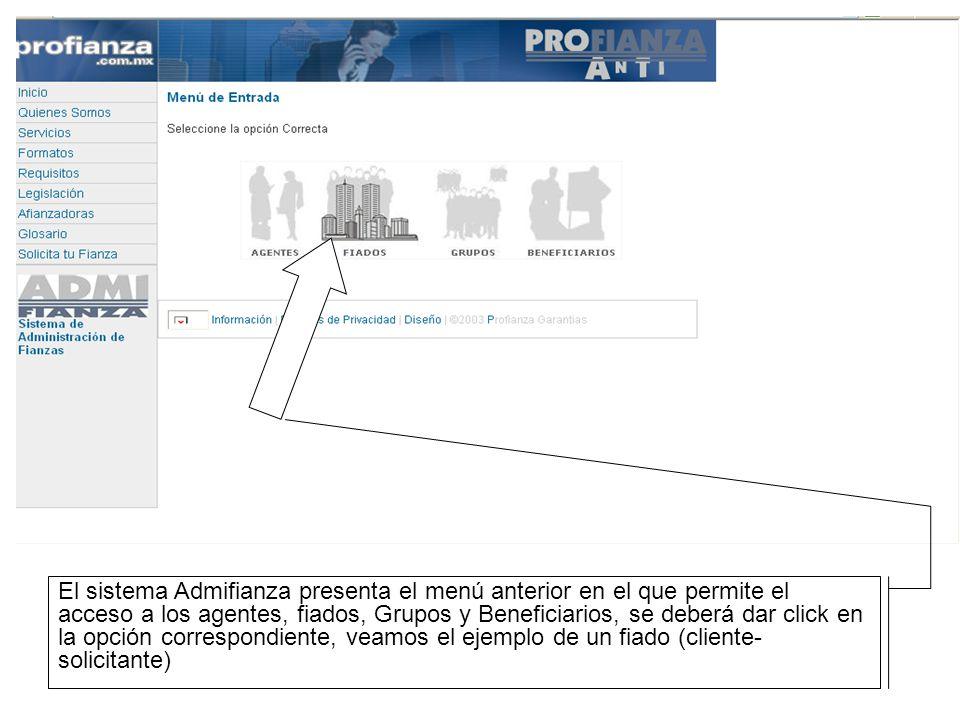 El sistema Admifianza presenta el menú anterior en el que permite el acceso a los agentes, fiados, Grupos y Beneficiarios, se deberá dar click en la opción correspondiente, veamos el ejemplo de un fiado (cliente- solicitante)