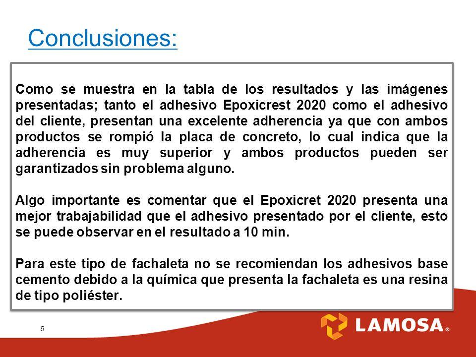 5 Conclusiones: Como se muestra en la tabla de los resultados y las imágenes presentadas; tanto el adhesivo Epoxicrest 2020 como el adhesivo del clien
