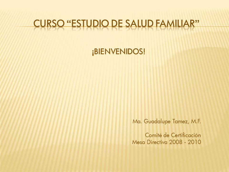 ¡ BIENVENIDOS! Ma. Guadalupe Tamez, M.F. Comité de Certificación Mesa Directiva 2008 - 2010