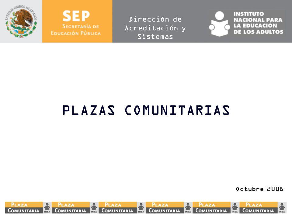 Dirección de Acreditación y Sistemas PLAZAS COMUNITARIAS Octubre 2008