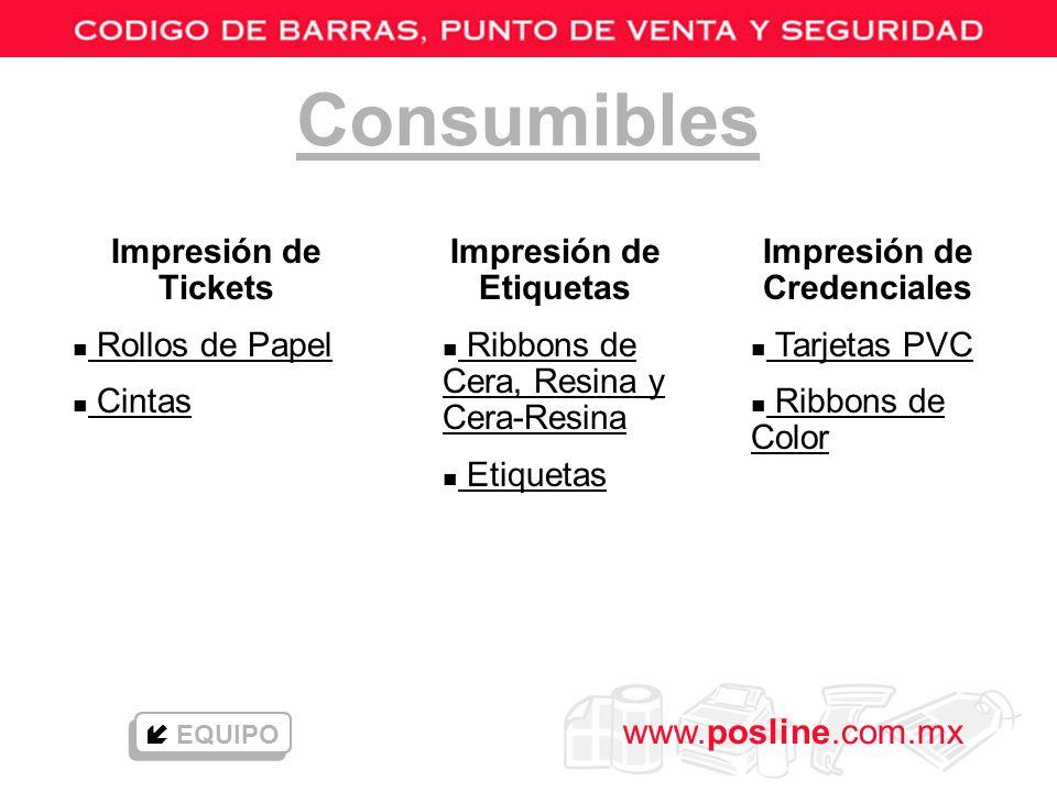www.posline.com.mx Consumibles Impresión de Tickets n Rollos de Papel Rollos de Papel n Cintas Cintas Impresión de Etiquetas n Ribbons de Cera, Resina