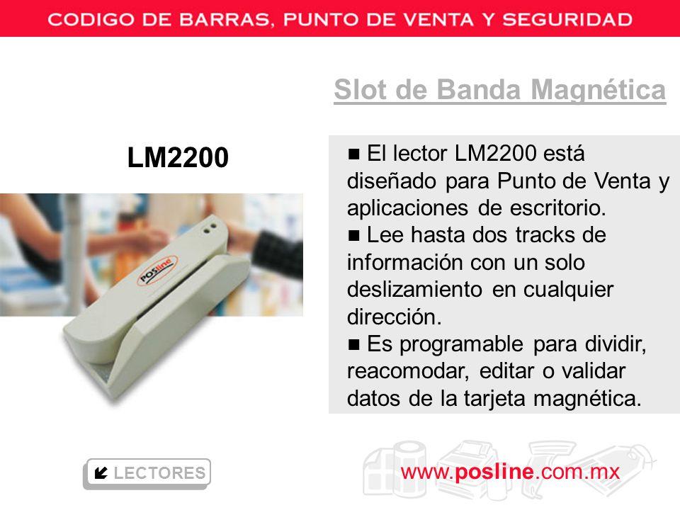 www.posline.com.mx Slot de Banda Magnética LM2200 LECTORES n El lector LM2200 está diseñado para Punto de Venta y aplicaciones de escritorio. n Lee ha