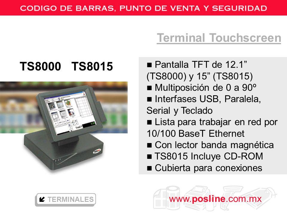 www.posline.com.mx TS8000 TS8015 Terminal Touchscreen TERMINALES n Pantalla TFT de 12.1 (TS8000) y 15 (TS8015) n Multiposición de 0 a 90º n Interfases