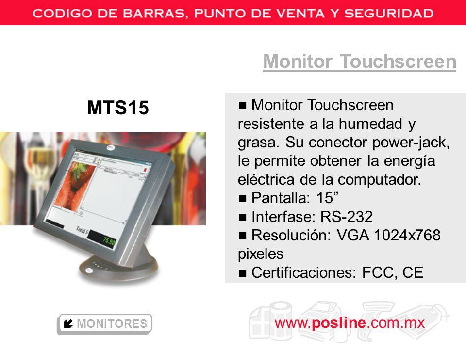 www.posline.com.mx Monitor Touchscreen MONITORES n Monitor Touchscreen resistente a la humedad y grasa. Su conector power-jack, le permite obtener la