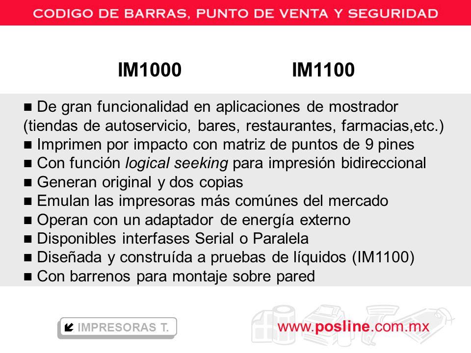 www.posline.com.mx n De gran funcionalidad en aplicaciones de mostrador (tiendas de autoservicio, bares, restaurantes, farmacias,etc.) n Imprimen por