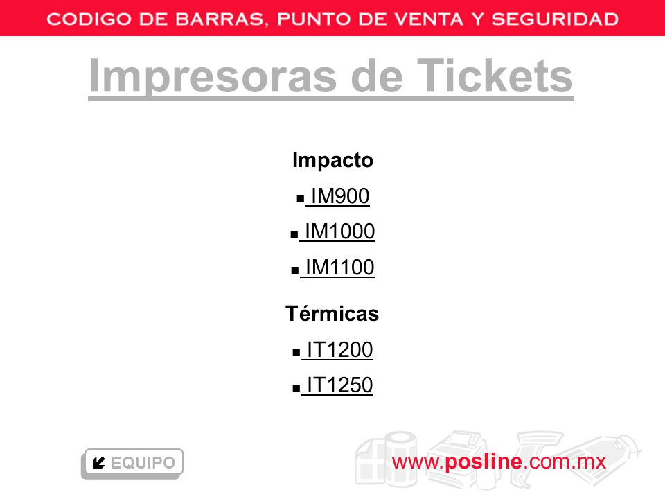 www.posline.com.mx Impresoras de Tickets Impacto n IM900 IM900 n IM1000 IM1000 n IM1100 IM1100 Térmicas n IT1200 IT1200 n IT1250 IT1250 EQUIPO
