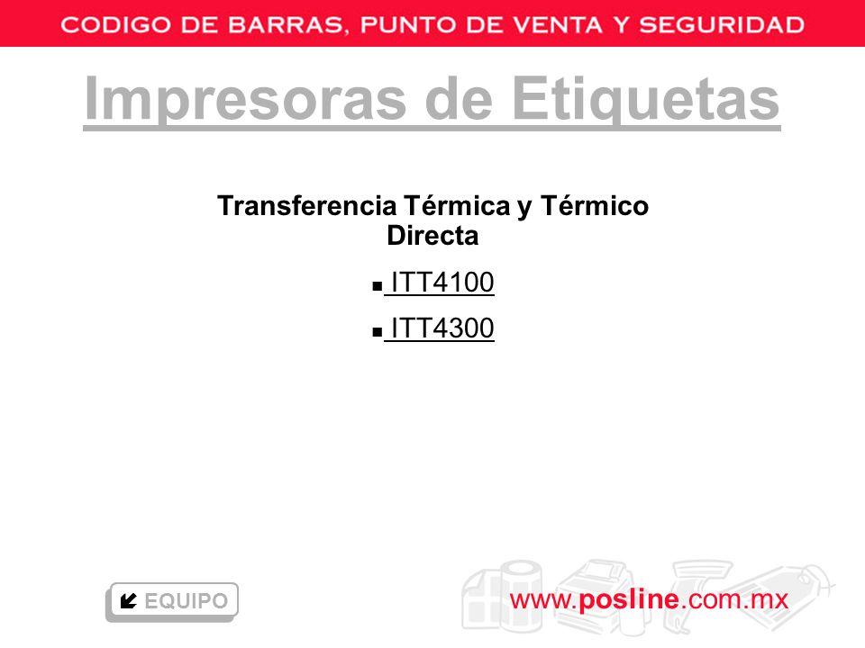 www.posline.com.mx Impresoras de Etiquetas Transferencia Térmica y Térmico Directa n ITT4100 ITT4100 n ITT4300 ITT4300 EQUIPO