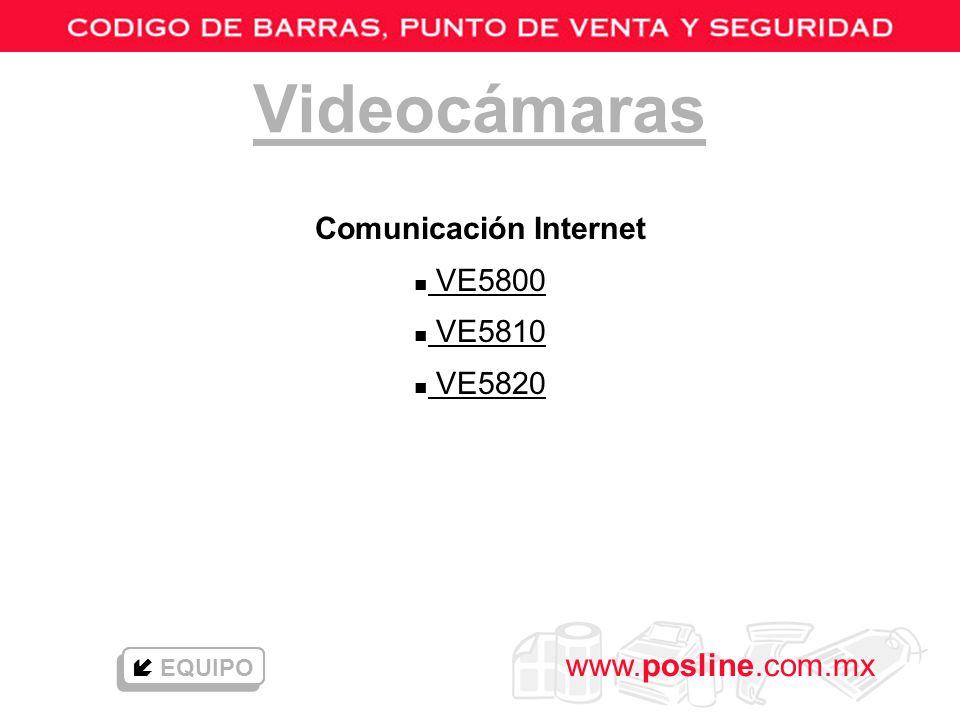 www.posline.com.mx Videocámaras Comunicación Internet n VE5800 VE5800 n VE5810 VE5810 n VE5820 VE5820 EQUIPO