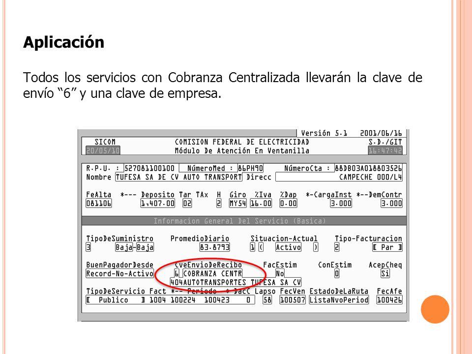 Aplicación Todos los servicios con Cobranza Centralizada llevarán la clave de envío 6 y una clave de empresa.
