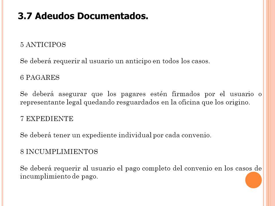 5 ANTICIPOS Se deberá requerir al usuario un anticipo en todos los casos. 6 PAGARES Se deberá asegurar que los pagares estén firmados por el usuario o
