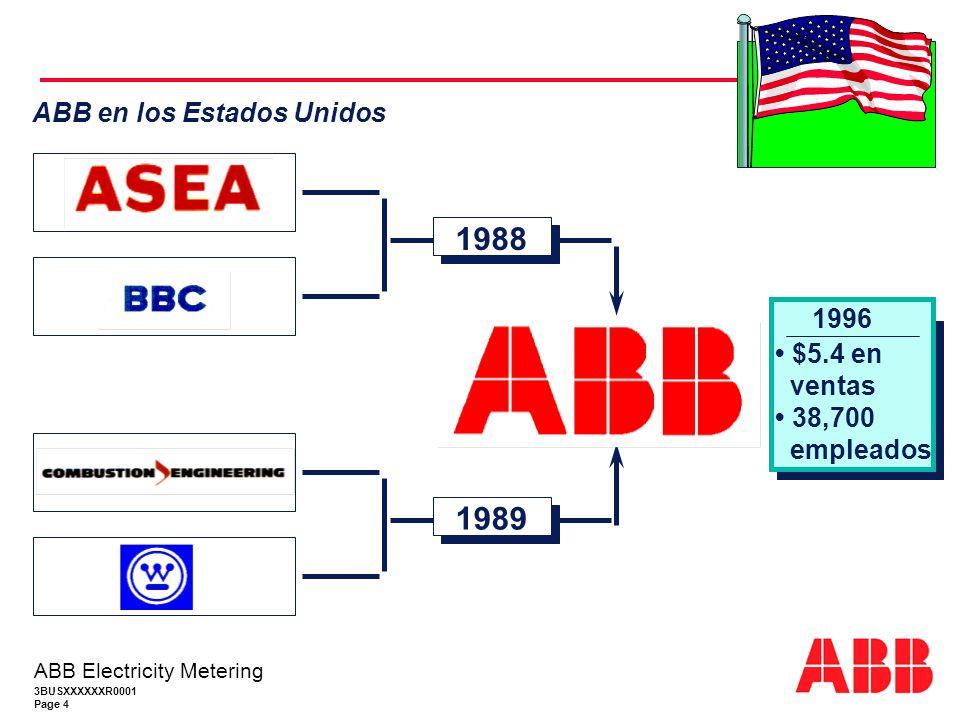 3BUSXXXXXXR0001 Page 4 ABB Electricity Metering ABB en los Estados Unidos 1996 $5.4 en ventas 38,700 empleados 1989 1988