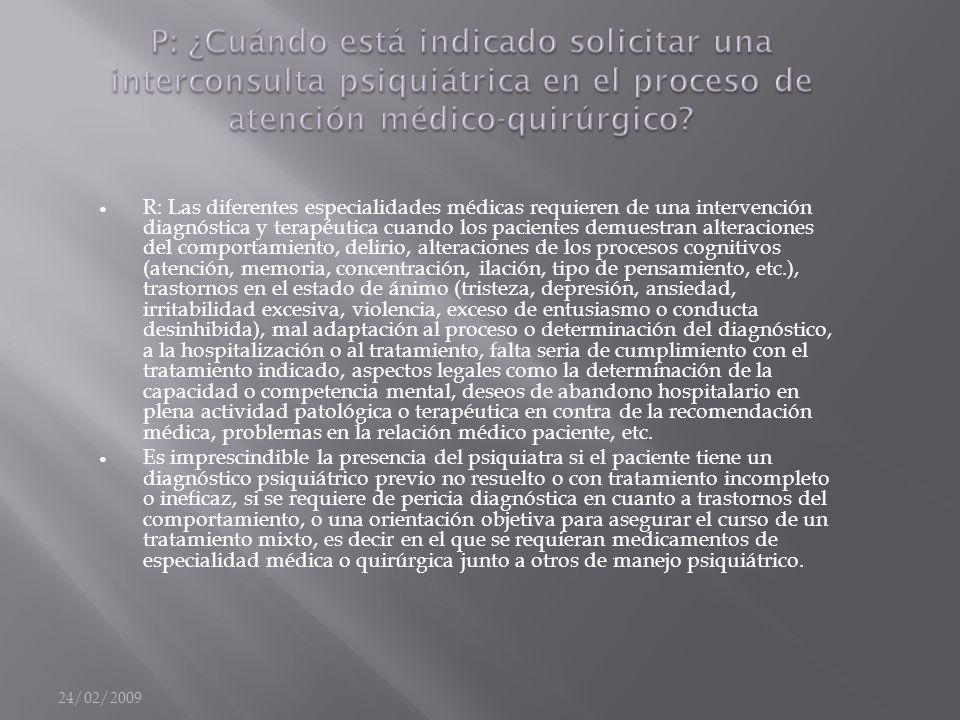 24/02/2009 P: ¿Cuándo está indicado solicitar una interconsulta psiquiátrica en el proceso de atención médico-quirúrgico.