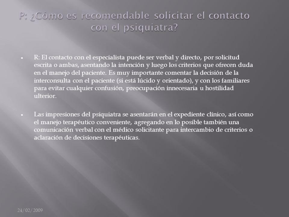 24/02/2009 P: ¿Cómo es recomendable solicitar el contacto con el psiquiatra.