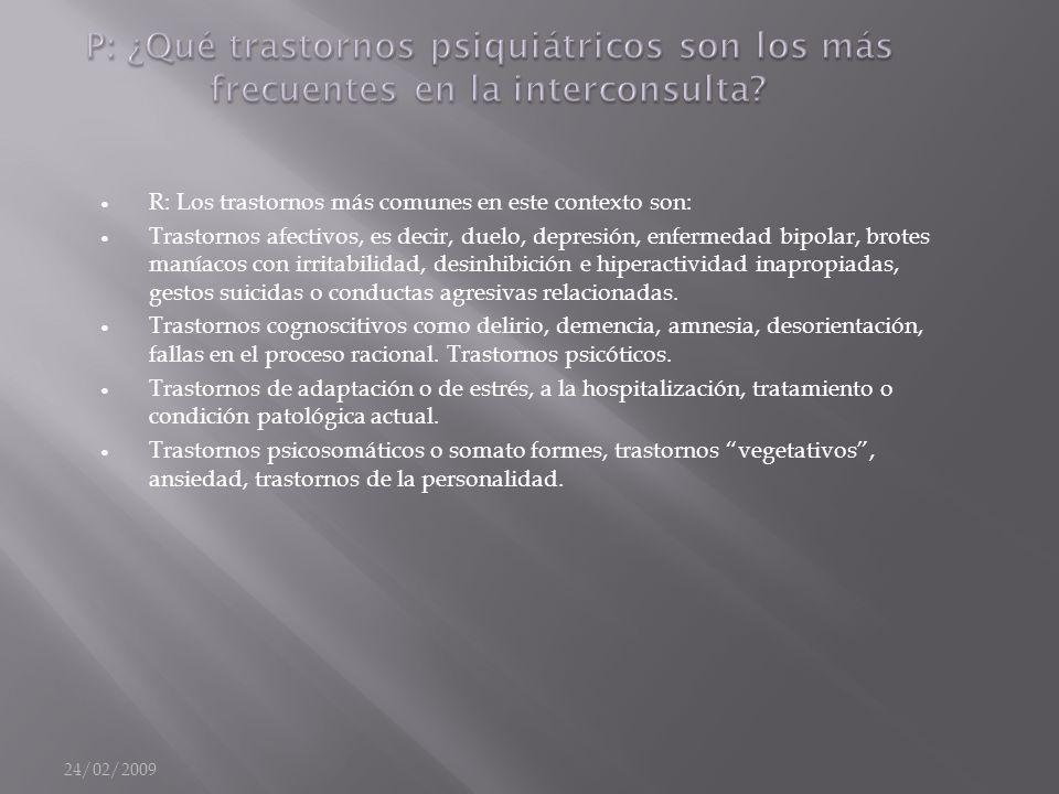 24/02/2009 P: ¿Qué trastornos psiquiátricos son los más frecuentes en la interconsulta.