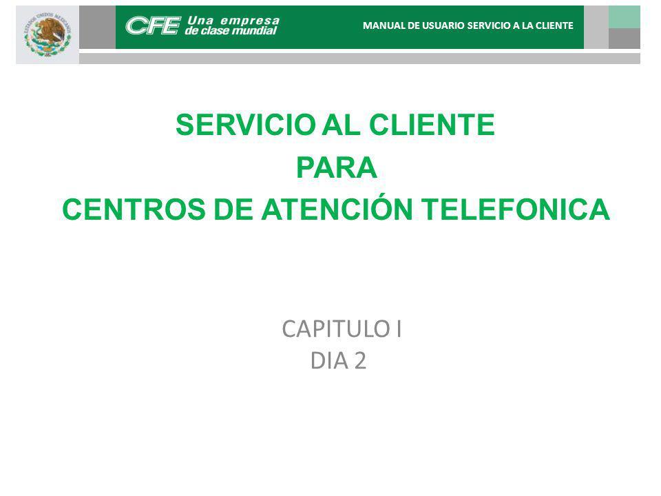 CAPITULO I DIA 2 SERVICIO AL CLIENTE PARA CENTROS DE ATENCIÓN TELEFONICA MANUAL DE USUARIO SERVICIO A LA CLIENTE