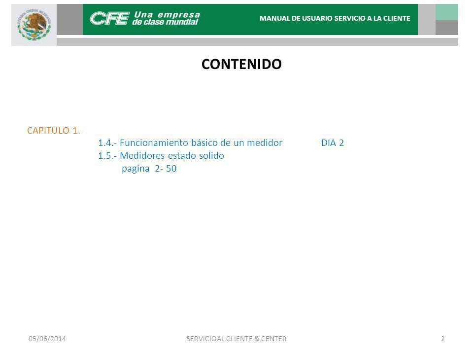 05/06/20142SERVICIOAL CLIENTE & CENTER CONTENIDO CAPITULO 1. 1.4.- Funcionamiento básico de un medidor DIA 2 1.5.- Medidores estado solido pagina 2- 5