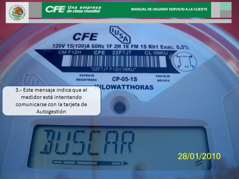 3.- Este mensaje indica que el medidor está intentando comunicarse con la tarjeta de Autogestión MANUAL DE USUARIO SERVICIO A LA CLIENTE