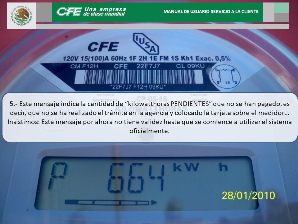 5.- Este mensaje indica la cantidad de kilowatthoras PENDIENTES que no se han pagado, es decir, que no se ha realizado el trámite en la agencia y colo