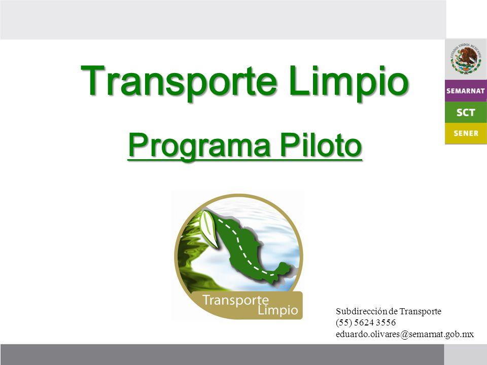 Transporte Limpio Programa Piloto Subdirección de Transporte (55) 5624 3556 eduardo.olivares@semarnat.gob.mx