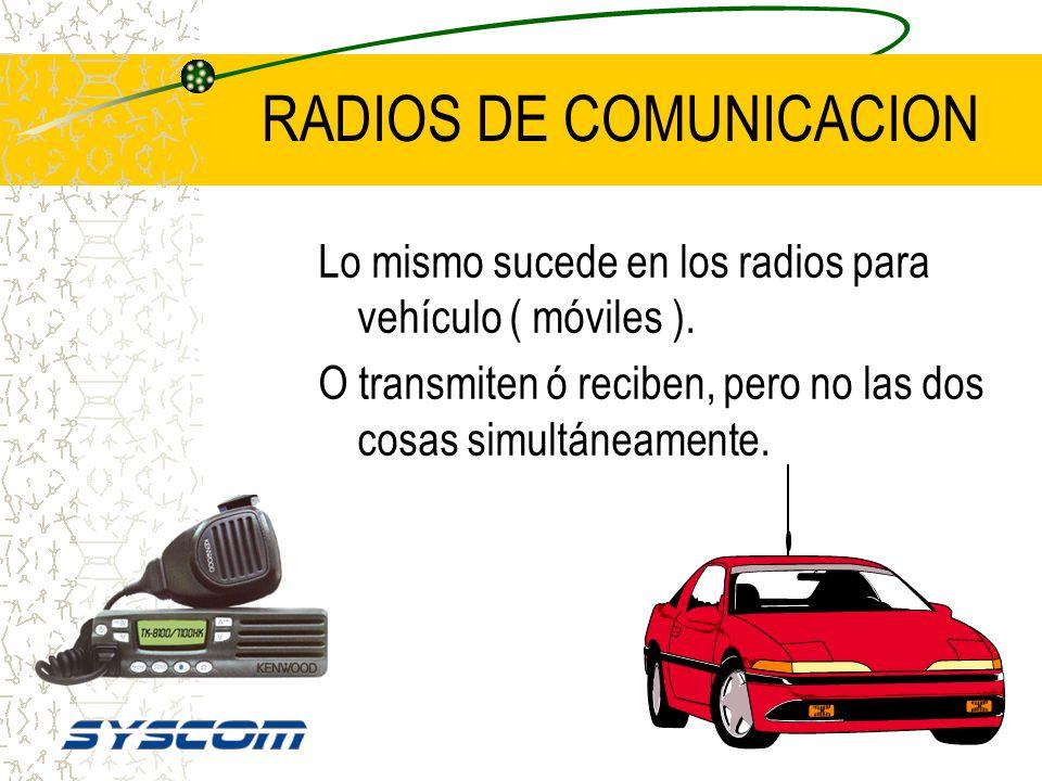 RADIOS DE COMUNICACION Los radios de comunicación no pueden recibir y transmitir al mismo tiempo. Dentro de ellos están dos secciones independientes,