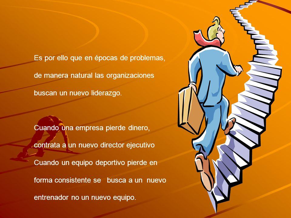 Es por ello que en épocas de problemas, de manera natural las organizaciones buscan un nuevo liderazgo.