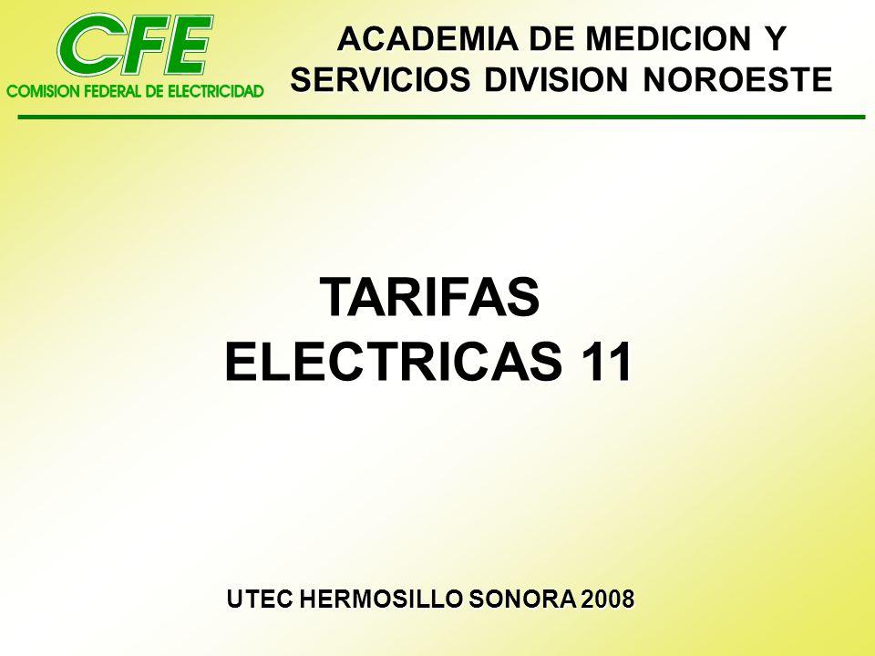 TARIFAS ELECTRICAS 11 UTEC HERMOSILLO SONORA 2008 ACADEMIA DE MEDICION Y SERVICIOS DIVISION NOROESTE
