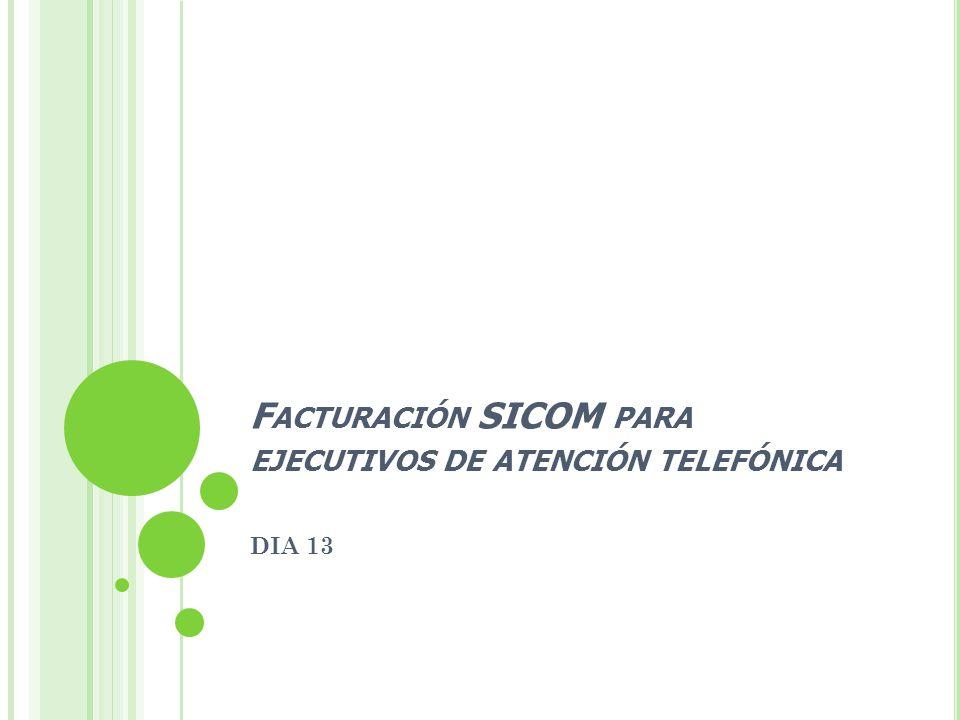 F ACTURACIÓN SICOM PARA EJECUTIVOS DE ATENCIÓN TELEFÓNICA DIA 13