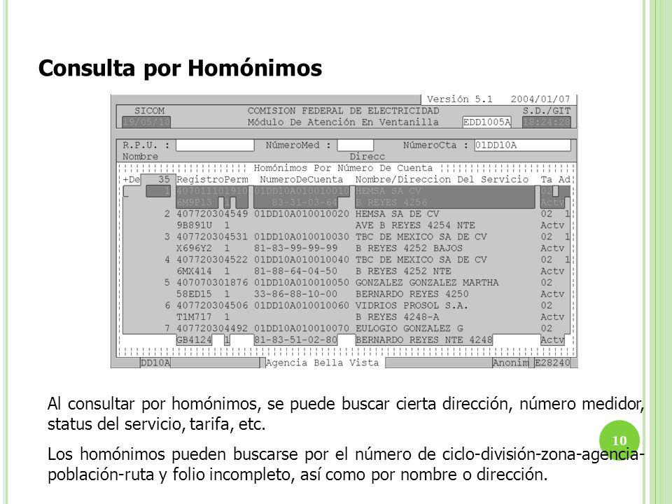 Al consultar por homónimos, se puede buscar cierta dirección, número medidor, status del servicio, tarifa, etc. Los homónimos pueden buscarse por el n