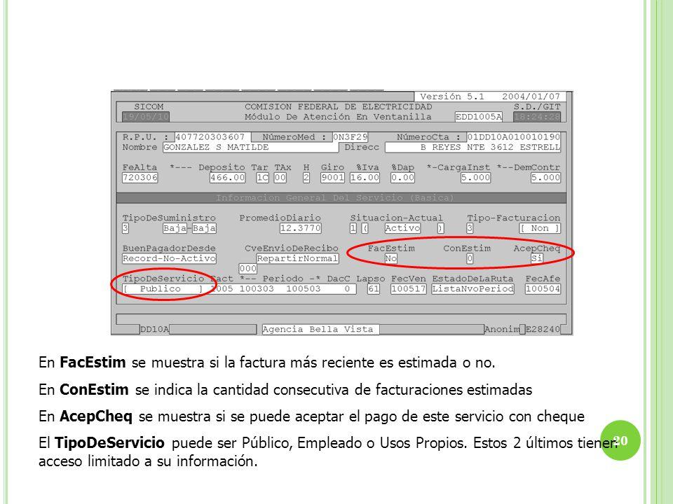 En FacEstim se muestra si la factura más reciente es estimada o no. En ConEstim se indica la cantidad consecutiva de facturaciones estimadas En AcepCh