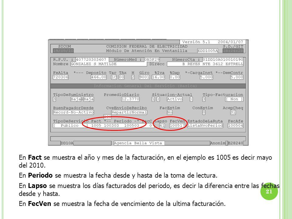 En Fact se muestra el año y mes de la facturación, en el ejemplo es 1005 es decir mayo del 2010. En Periodo se muestra la fecha desde y hasta de la to