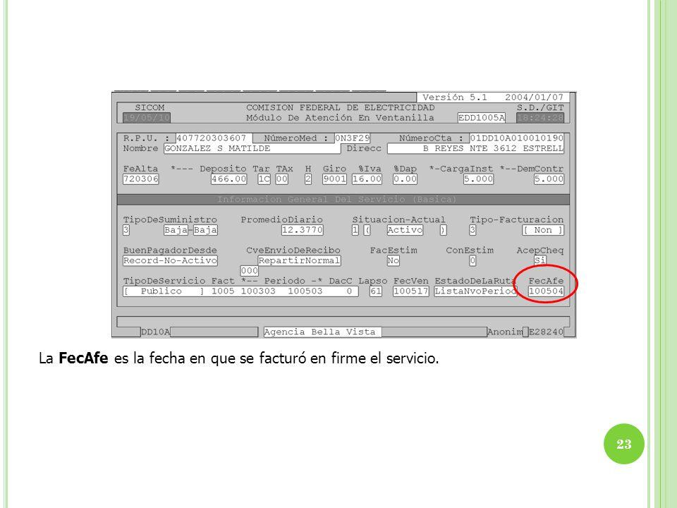La FecAfe es la fecha en que se facturó en firme el servicio. 23